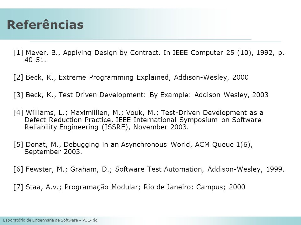 Referências [1] Meyer, B., Applying Design by Contract. In IEEE Computer 25 (10), 1992, p. 40-51.